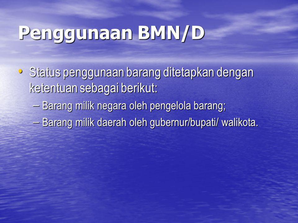 Penggunaan BMN/D Status penggunaan barang ditetapkan dengan ketentuan sebagai berikut: Status penggunaan barang ditetapkan dengan ketentuan sebagai be