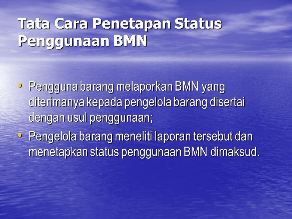 Tata Cara Penetapan Status Penggunaan BMN Pengguna barang melaporkan BMN yang diterimanya kepada pengelola barang disertai dengan usul penggunaan; Pen