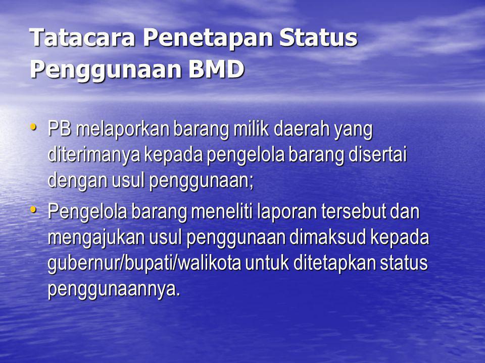 Tatacara Penetapan Status Penggunaan BMD PB melaporkan barang milik daerah yang diterimanya kepada pengelola barang disertai dengan usul penggunaan; P