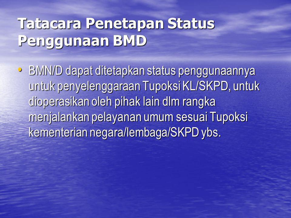Tatacara Penetapan Status Penggunaan BMD BMN/D dapat ditetapkan status penggunaannya untuk penyelenggaraan Tupoksi KL/SKPD, untuk dioperasikan oleh pi