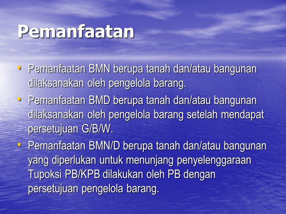 Pemanfaatan Pemanfaatan BMN berupa tanah dan/atau bangunan dilaksanakan oleh pengelola barang. Pemanfaatan BMN berupa tanah dan/atau bangunan dilaksan