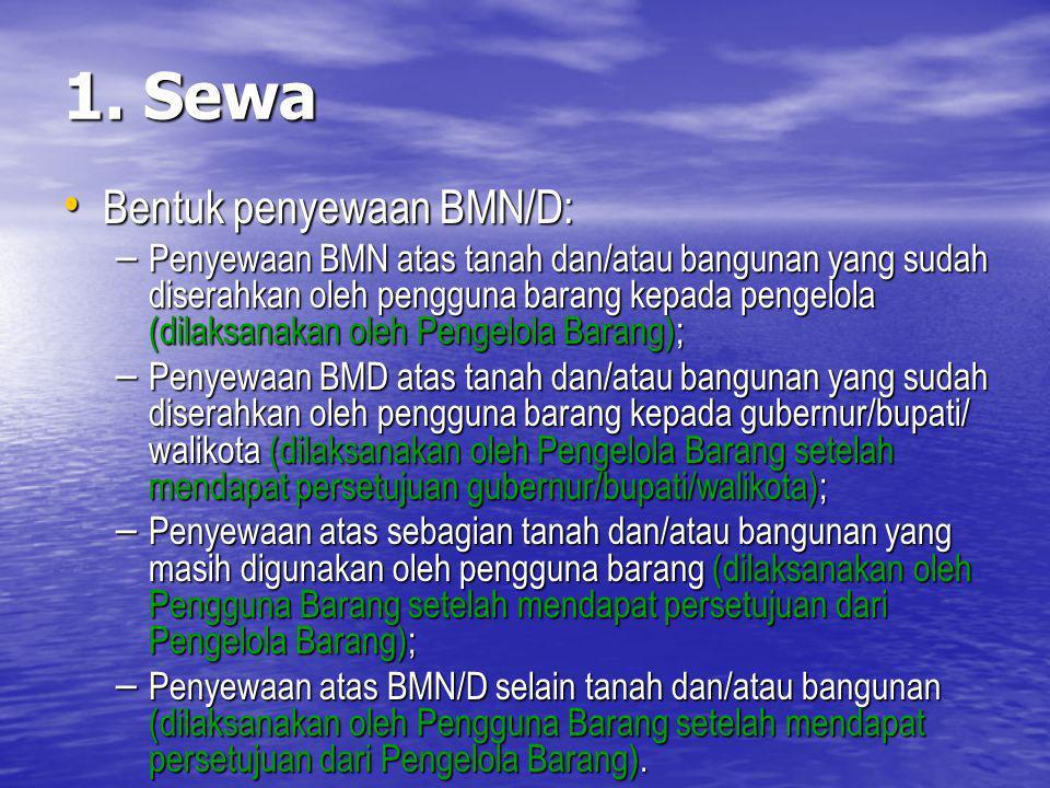 1. Sewa Bentuk penyewaan BMN/D: Bentuk penyewaan BMN/D: – Penyewaan BMN atas tanah dan/atau bangunan yang sudah diserahkan oleh pengguna barang kepada