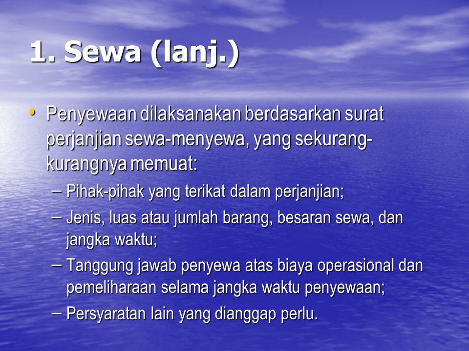 1. Sewa (lanj.) Penyewaan dilaksanakan berdasarkan surat perjanjian sewa-menyewa, yang sekurang- kurangnya memuat: Penyewaan dilaksanakan berdasarkan