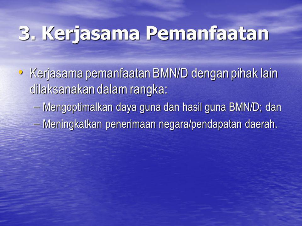 3. Kerjasama Pemanfaatan Kerjasama pemanfaatan BMN/D dengan pihak lain dilaksanakan dalam rangka: Kerjasama pemanfaatan BMN/D dengan pihak lain dilaks