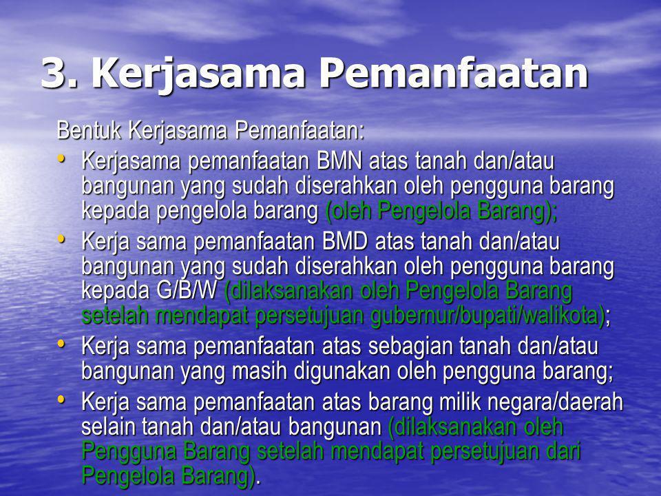 3. Kerjasama Pemanfaatan Bentuk Kerjasama Pemanfaatan: Kerjasama pemanfaatan BMN atas tanah dan/atau bangunan yang sudah diserahkan oleh pengguna bara