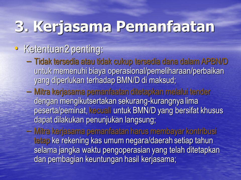 3. Kerjasama Pemanfaatan Ketentuan2 penting: Ketentuan2 penting: – Tidak tersedia atau tidak cukup tersedia dana dalam APBN/D untuk memenuhi biaya ope