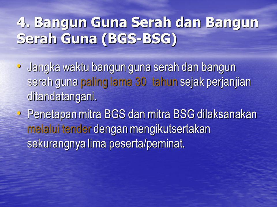 4. Bangun Guna Serah dan Bangun Serah Guna (BGS-BSG) Jangka waktu bangun guna serah dan bangun serah guna paling lama 30 tahun sejak perjanjian ditand