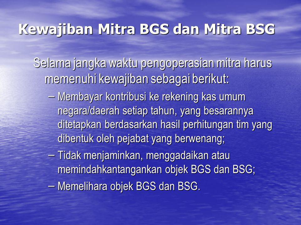 Kewajiban Mitra BGS dan Mitra BSG Selama jangka waktu pengoperasian mitra harus memenuhi kewajiban sebagai berikut: – Membayar kontribusi ke rekening