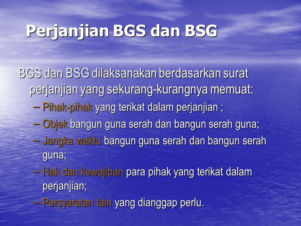 Perjanjian BGS dan BSG BGS dan BSG dilaksanakan berdasarkan surat perjanjian yang sekurang-kurangnya memuat: – Pihak-pihak yang terikat dalam perjanji