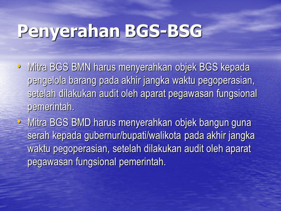 Penyerahan BGS-BSG Mitra BGS BMN harus menyerahkan objek BGS kepada pengelola barang pada akhir jangka waktu pegoperasian, setelah dilakukan audit ole