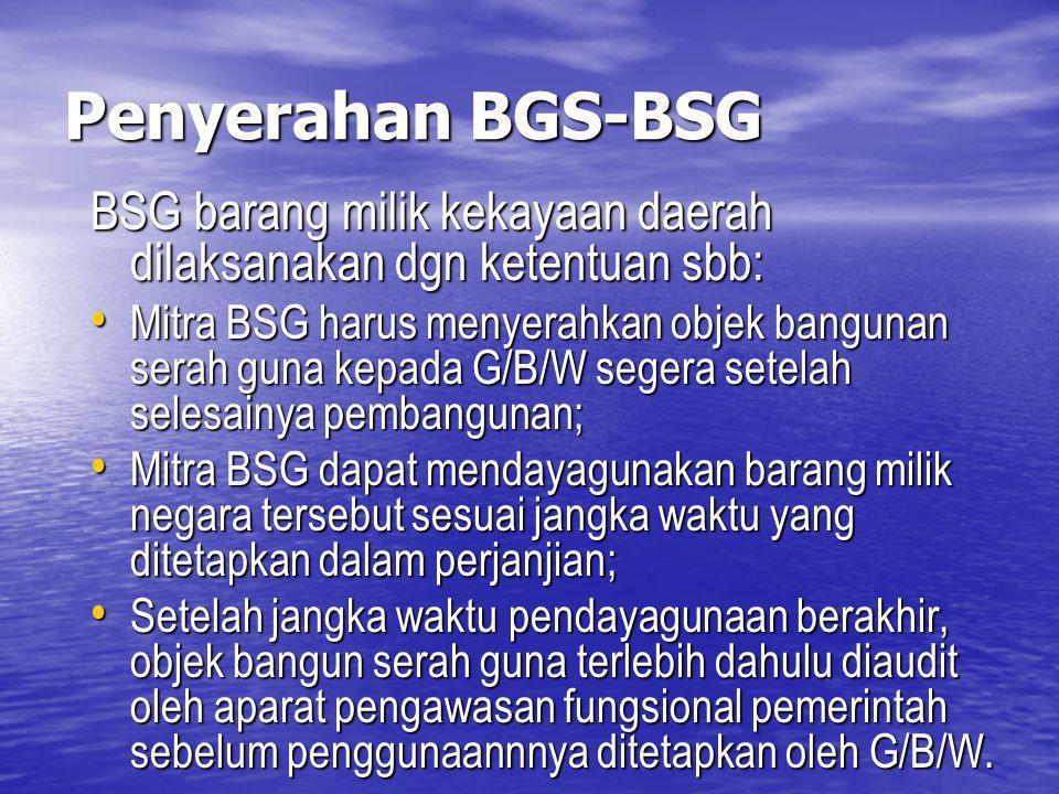 Penyerahan BGS-BSG BSG barang milik kekayaan daerah dilaksanakan dgn ketentuan sbb: Mitra BSG harus menyerahkan objek bangunan serah guna kepada G/B/W