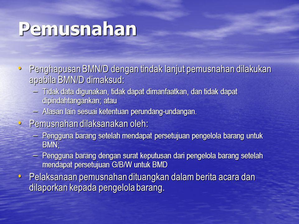 Pemusnahan Penghapusan BMN/D dengan tindak lanjut pemusnahan dilakukan apabila BMN/D dimaksud: Penghapusan BMN/D dengan tindak lanjut pemusnahan dilak