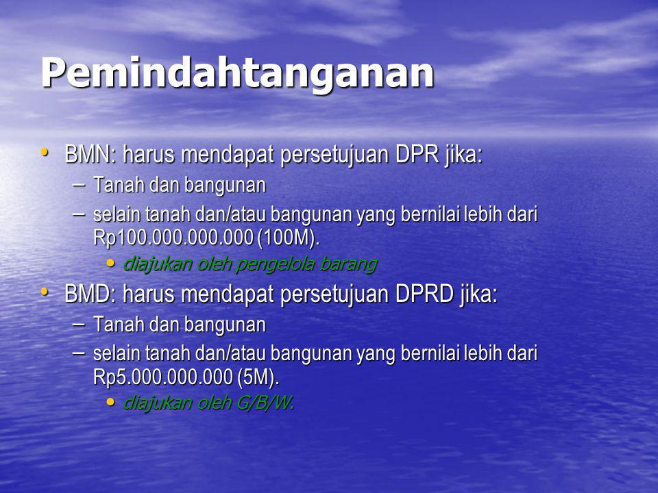Pemindahtanganan BMN: harus mendapat persetujuan DPR jika: BMN: harus mendapat persetujuan DPR jika: – Tanah dan bangunan – selain tanah dan/atau bang