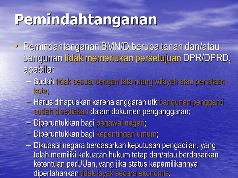 Pemindahtanganan Pemindahtanganan BMN/D berupa tanah dan/atau bangunan tidak memerlukan persetujuan DPR/DPRD, apabila: Pemindahtanganan BMN/D berupa t