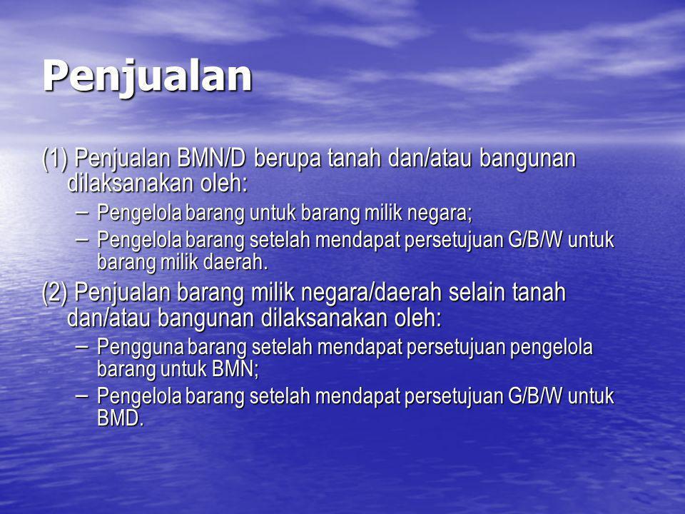 Penjualan (1) Penjualan BMN/D berupa tanah dan/atau bangunan dilaksanakan oleh: – Pengelola barang untuk barang milik negara; – Pengelola barang setel