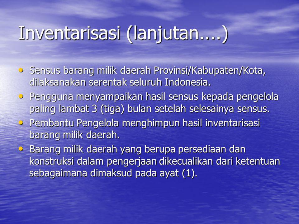 Inventarisasi (lanjutan....) Sensus barang milik daerah Provinsi/Kabupaten/Kota, dilaksanakan serentak seluruh Indonesia. Sensus barang milik daerah P