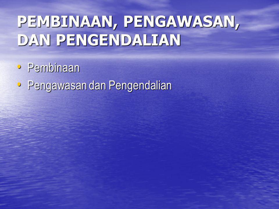 PEMBINAAN, PENGAWASAN, DAN PENGENDALIAN Pembinaan Pembinaan Pengawasan dan Pengendalian Pengawasan dan Pengendalian