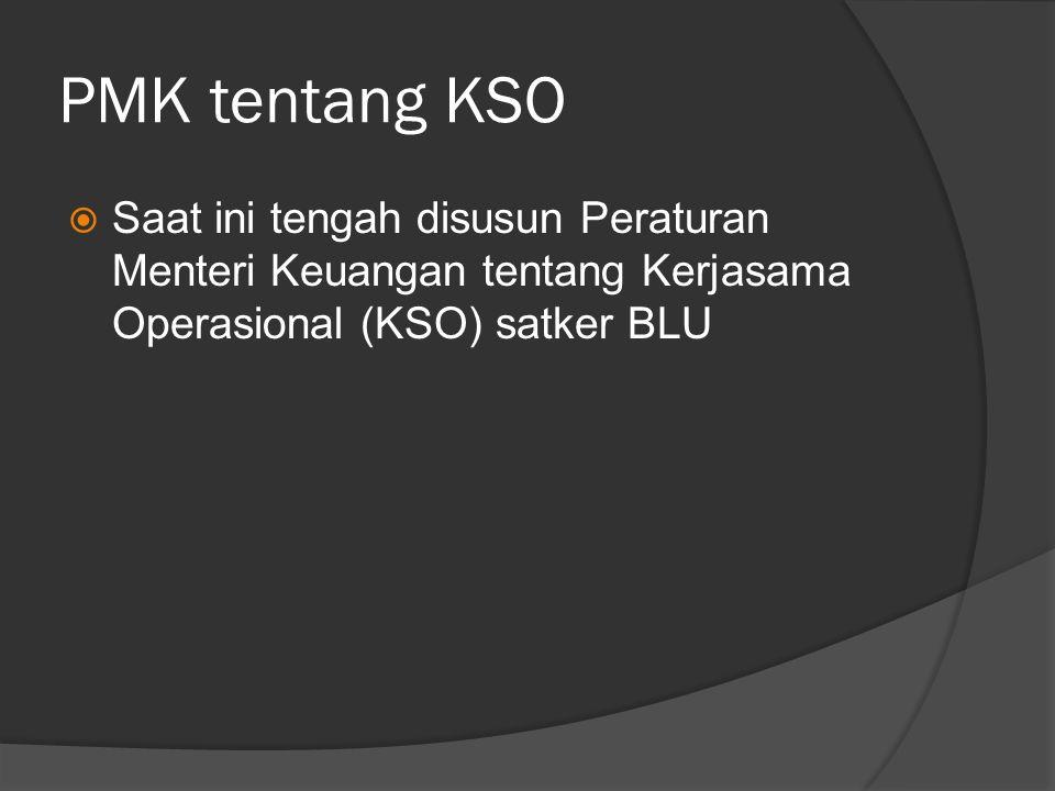 PMK tentang KSO  Saat ini tengah disusun Peraturan Menteri Keuangan tentang Kerjasama Operasional (KSO) satker BLU