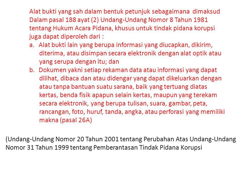 Alat bukti yang sah dalam bentuk petunjuk sebagaimana dimaksud Dalam pasal 188 ayat (2) Undang-Undang Nomor 8 Tahun 1981 tentang Hukum Acara Pidana, k