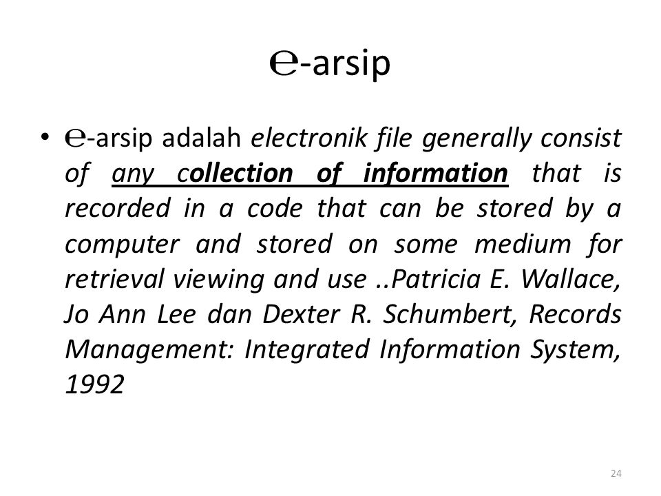 ℮-arsip ℮-arsip adalah electronik file generally consist of any collection of information that is recorded in a code that can be stored by a computer and stored on some medium for retrieval viewing and use..Patricia E.