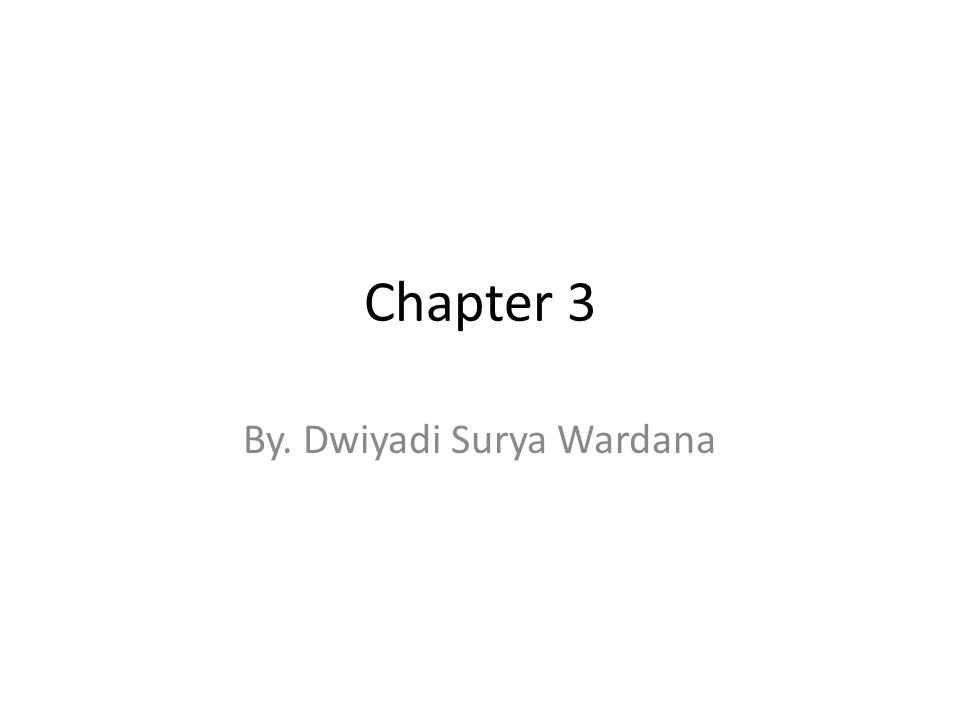 Chapter 3 By. Dwiyadi Surya Wardana