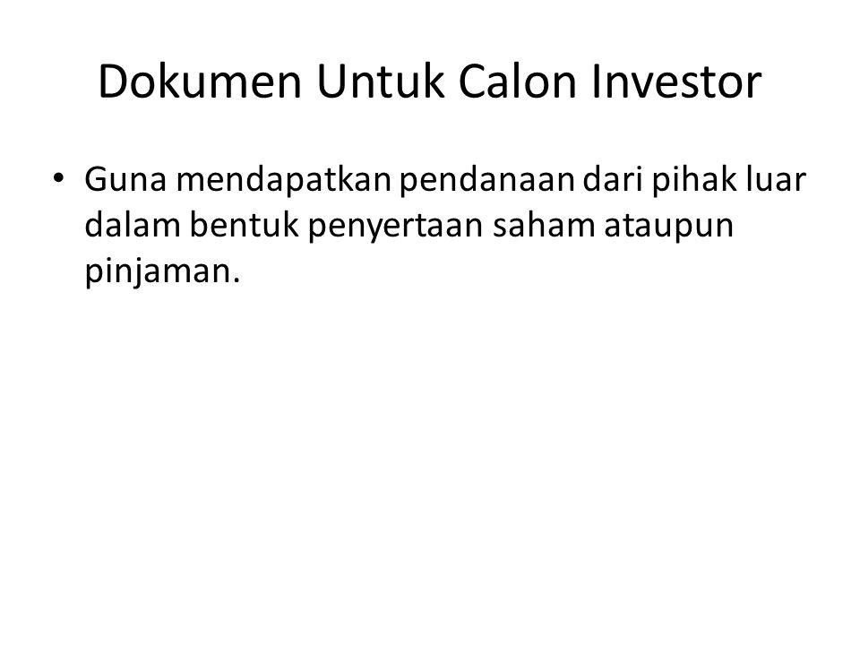 Dokumen Untuk Calon Investor Guna mendapatkan pendanaan dari pihak luar dalam bentuk penyertaan saham ataupun pinjaman.
