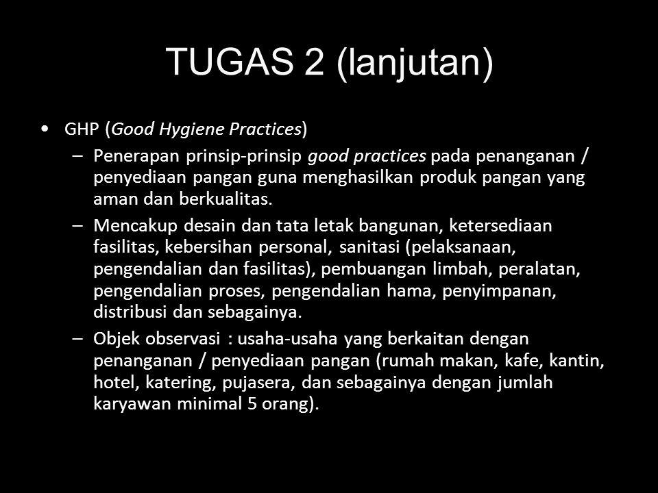TUGAS 2 (lanjutan) GHP (Good Hygiene Practices) –Penerapan prinsip-prinsip good practices pada penanganan / penyediaan pangan guna menghasilkan produk
