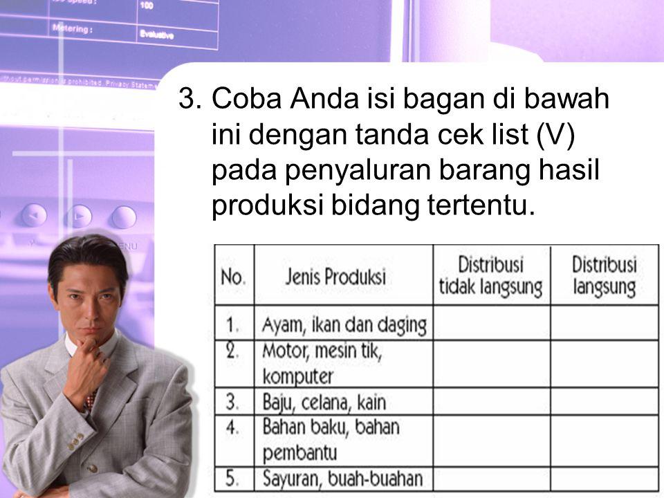3.Coba Anda isi bagan di bawah ini dengan tanda cek list (V) pada penyaluran barang hasil produksi bidang tertentu.
