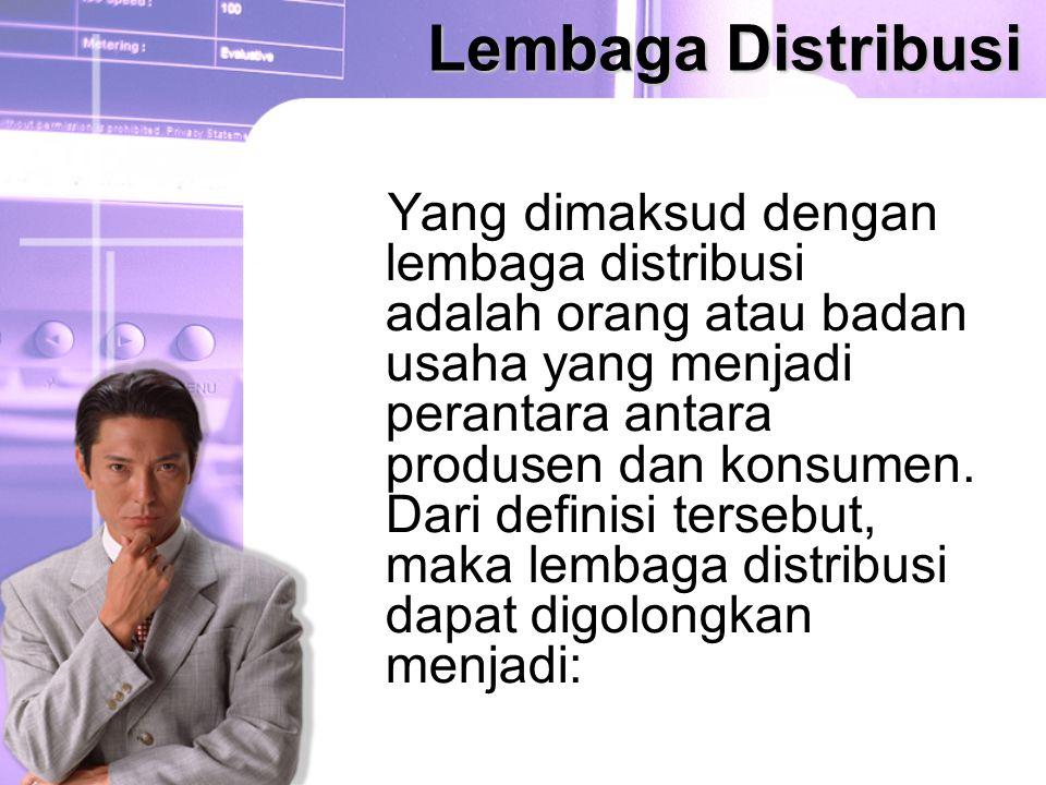 Lembaga Distribusi Yang dimaksud dengan lembaga distribusi adalah orang atau badan usaha yang menjadi perantara antara produsen dan konsumen. Dari def