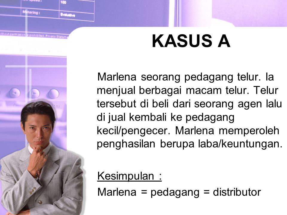KASUS A Marlena seorang pedagang telur. Ia menjual berbagai macam telur. Telur tersebut di beli dari seorang agen lalu di jual kembali ke pedagang kec