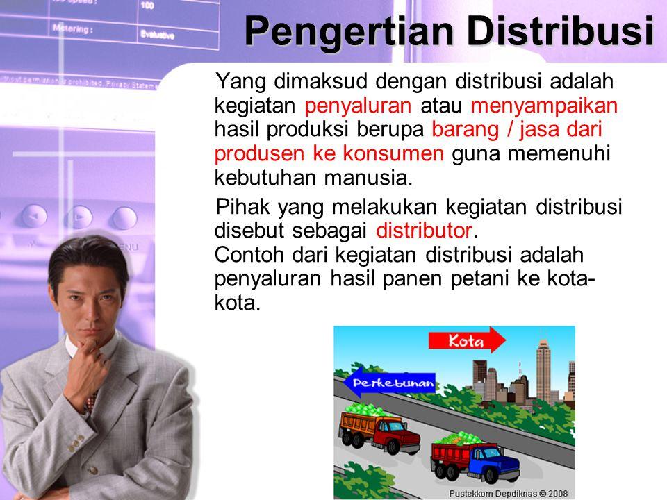 Pengertian Distribusi Yang dimaksud dengan distribusi adalah kegiatan penyaluran atau menyampaikan hasil produksi berupa barang / jasa dari produsen ke konsumen guna memenuhi kebutuhan manusia.