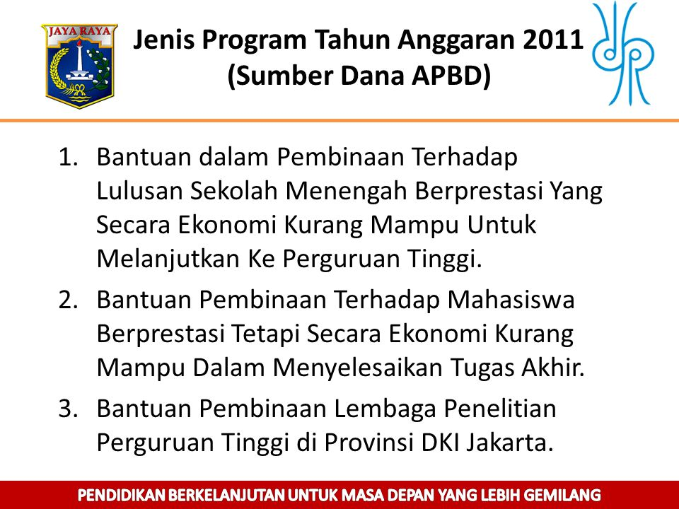 Jenis Program Tahun Anggaran 2011 (Sumber Dana APBD) 1.Bantuan dalam Pembinaan Terhadap Lulusan Sekolah Menengah Berprestasi Yang Secara Ekonomi Kuran