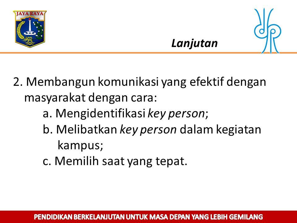 2. Membangun komunikasi yang efektif dengan masyarakat dengan cara: a. Mengidentifikasi key person; b. Melibatkan key person dalam kegiatan kampus; c.