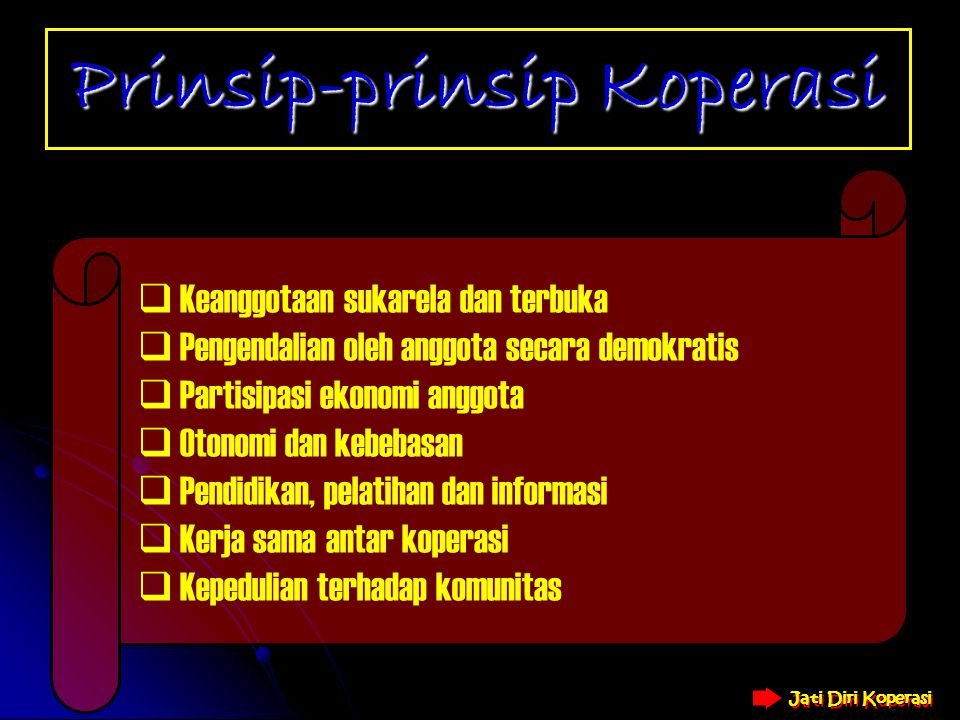 Jati Diri Koperasi Jati Diri Koperasi Prinsip-prinsip  Prinsip adalah unsur ketiga dalam jati diri koperasi dan merupakan pedoman pelaksanaan nilai-n