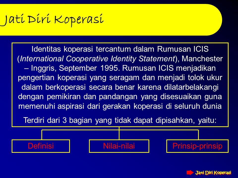 Jati Diri Koperasi Jati Diri Koperasi Identitas koperasi tercantum dalam Rumusan ICIS (International Cooperative Identity Statement), Manchester – Inggris, September 1995.