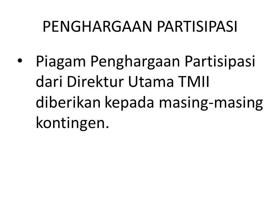 PENGHARGAAN PARTISIPASI Piagam Penghargaan Partisipasi dari Direktur Utama TMII diberikan kepada masing-masing kontingen.