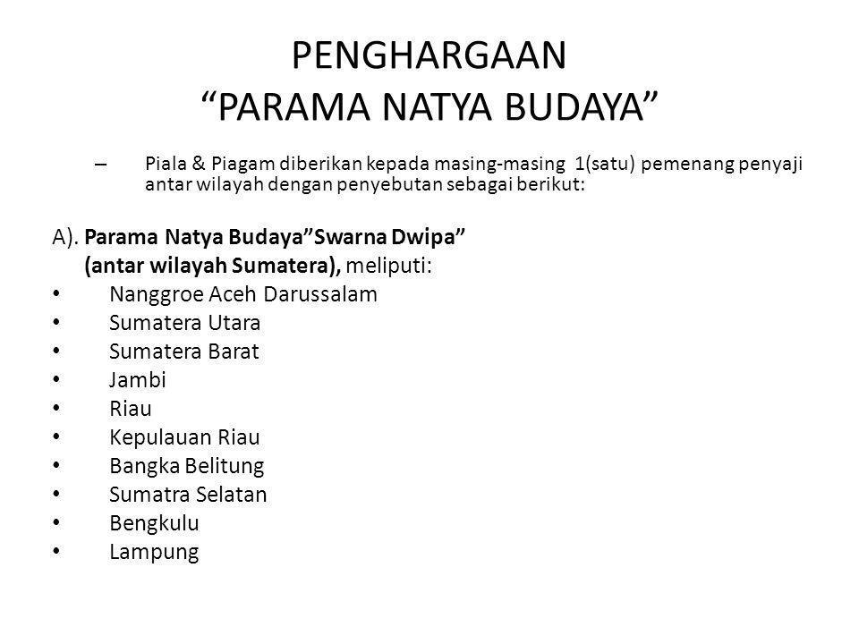 """PENGHARGAAN """"PARAMA NATYA BUDAYA"""" – Piala & Piagam diberikan kepada masing-masing 1(satu) pemenang penyaji antar wilayah dengan penyebutan sebagai ber"""
