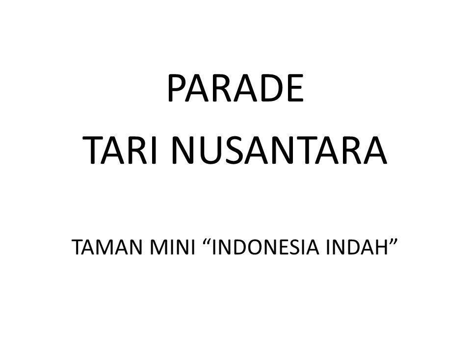 "PARADE TARI NUSANTARA TAMAN MINI ""INDONESIA INDAH"""