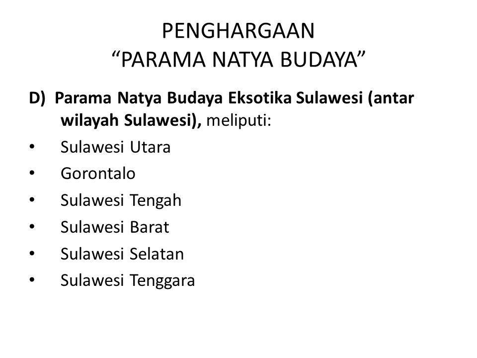 "PENGHARGAAN ""PARAMA NATYA BUDAYA"" D) Parama Natya Budaya Eksotika Sulawesi (antar wilayah Sulawesi), meliputi: Sulawesi Utara Gorontalo Sulawesi Tenga"