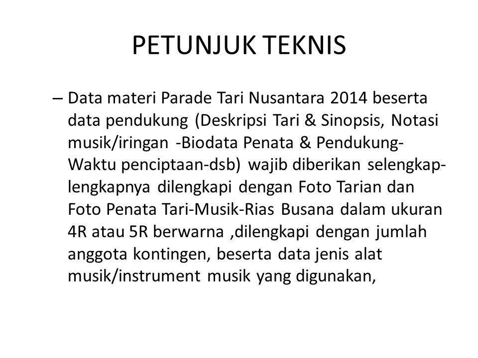 PETUNJUK TEKNIS – Data materi Parade Tari Nusantara 2014 beserta data pendukung (Deskripsi Tari & Sinopsis, Notasi musik/iringan -Biodata Penata & Pen