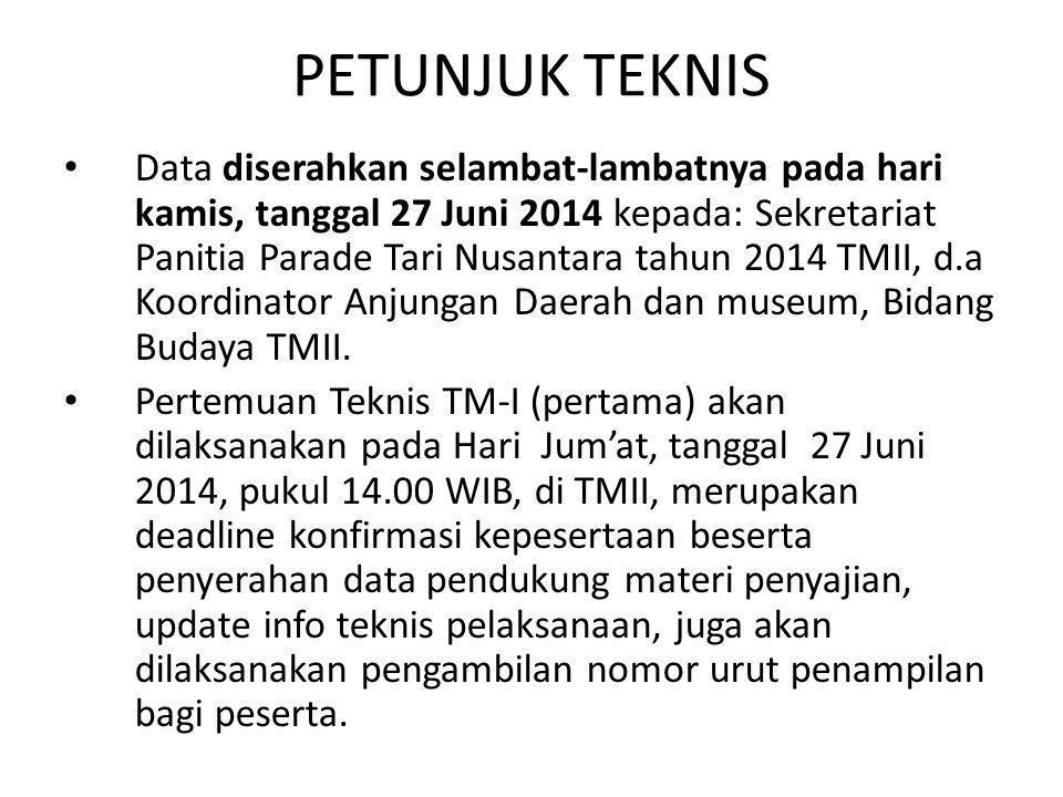 PETUNJUK TEKNIS Data diserahkan selambat-lambatnya pada hari kamis, tanggal 27 Juni 2014 kepada: Sekretariat Panitia Parade Tari Nusantara tahun 2014