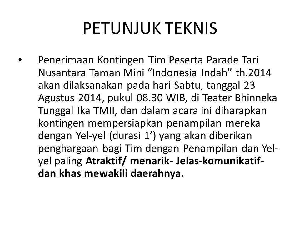 """PETUNJUK TEKNIS Penerimaan Kontingen Tim Peserta Parade Tari Nusantara Taman Mini """"Indonesia Indah"""" th.2014 akan dilaksanakan pada hari Sabtu, tanggal"""