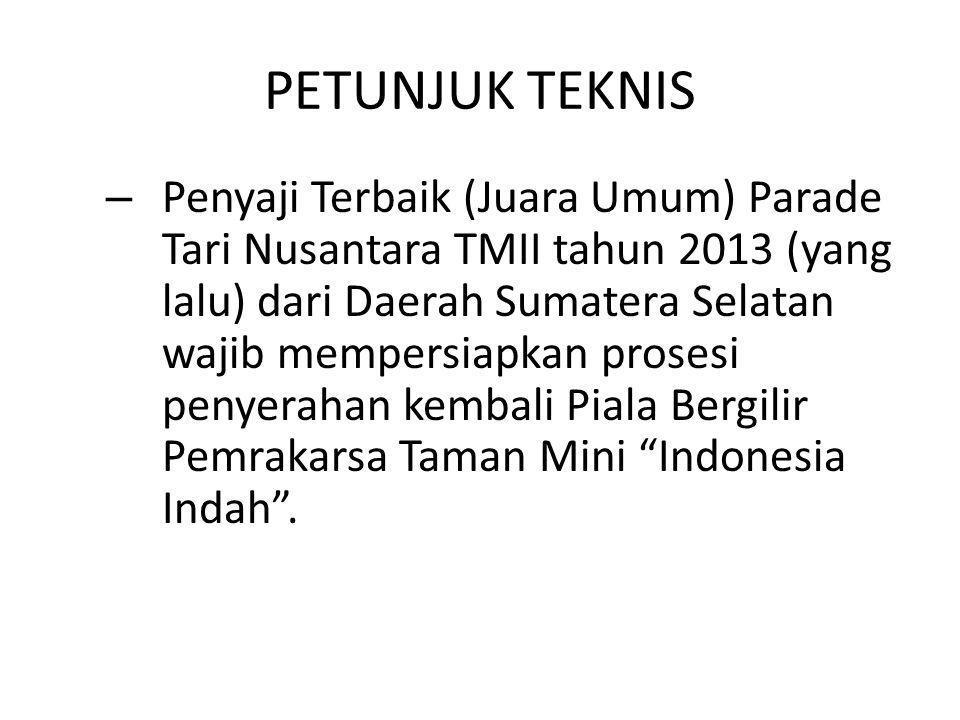 PETUNJUK TEKNIS – Penyaji Terbaik (Juara Umum) Parade Tari Nusantara TMII tahun 2013 (yang lalu) dari Daerah Sumatera Selatan wajib mempersiapkan pros