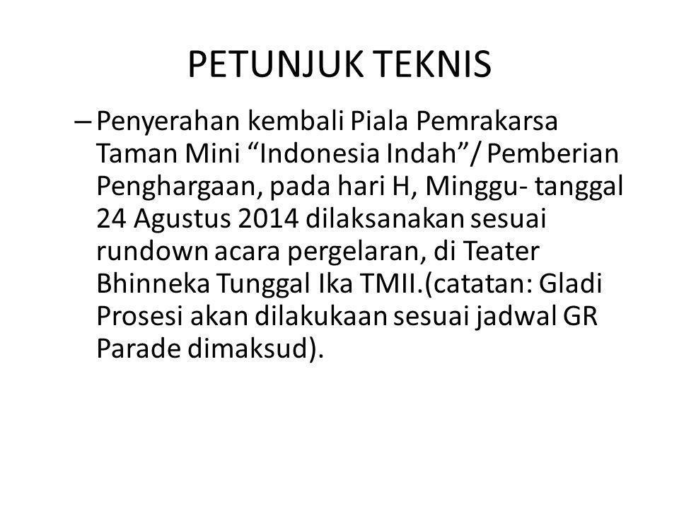"""PETUNJUK TEKNIS – Penyerahan kembali Piala Pemrakarsa Taman Mini """"Indonesia Indah""""/ Pemberian Penghargaan, pada hari H, Minggu- tanggal 24 Agustus 201"""