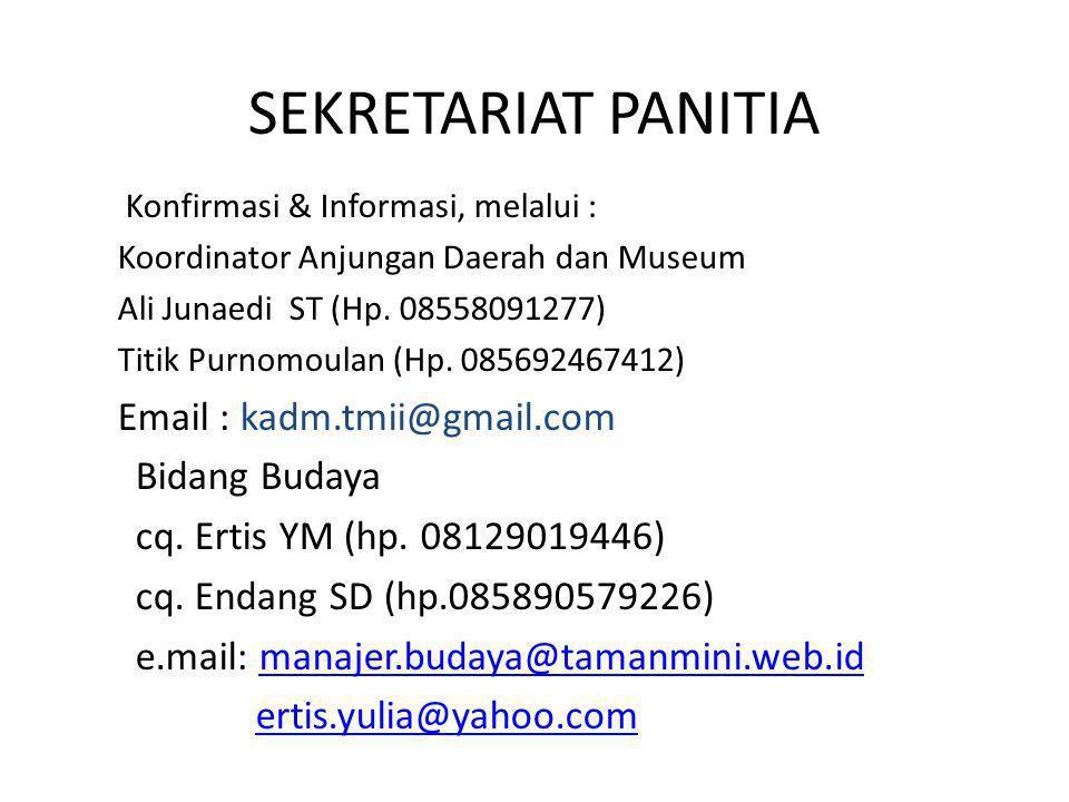 SEKRETARIAT PANITIA Konfirmasi & Informasi, melalui : Koordinator Anjungan Daerah dan Museum Ali Junaedi ST (Hp. 08558091277) Titik Purnomoulan (Hp. 0