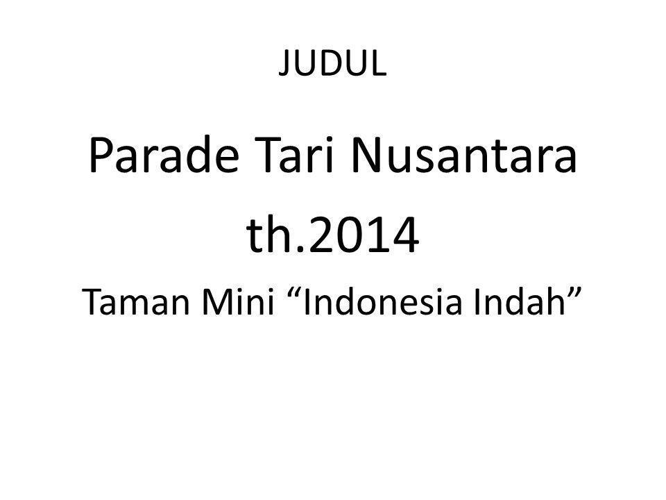 "JUDUL Parade Tari Nusantara th.2014 Taman Mini ""Indonesia Indah"""