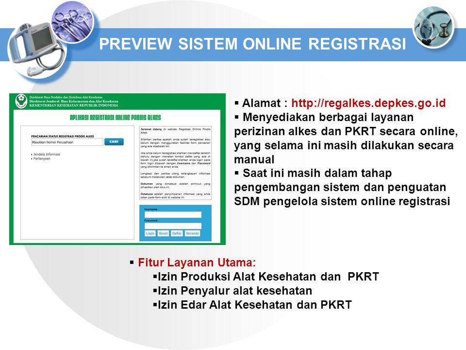 PREVIEW SISTEM ONLINE REGISTRASI  Alamat : http://regalkes.depkes.go.id  Menyediakan berbagai layanan perizinan alkes dan PKRT secara online, yang s