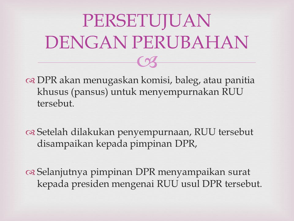   DPR akan menugaskan komisi, baleg, atau panitia khusus (pansus) untuk menyempurnakan RUU tersebut.  Setelah dilakukan penyempurnaan, RUU tersebut