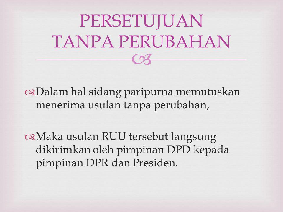  Dalam hal sidang paripurna memutuskan menerima usulan tanpa perubahan,  Maka usulan RUU tersebut langsung dikirimkan oleh pimpinan DPD kepada pimpinan DPR dan Presiden.