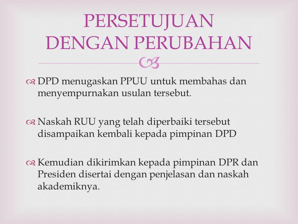   DPD menugaskan PPUU untuk membahas dan menyempurnakan usulan tersebut.  Naskah RUU yang telah diperbaiki tersebut disampaikan kembali kepada pimp